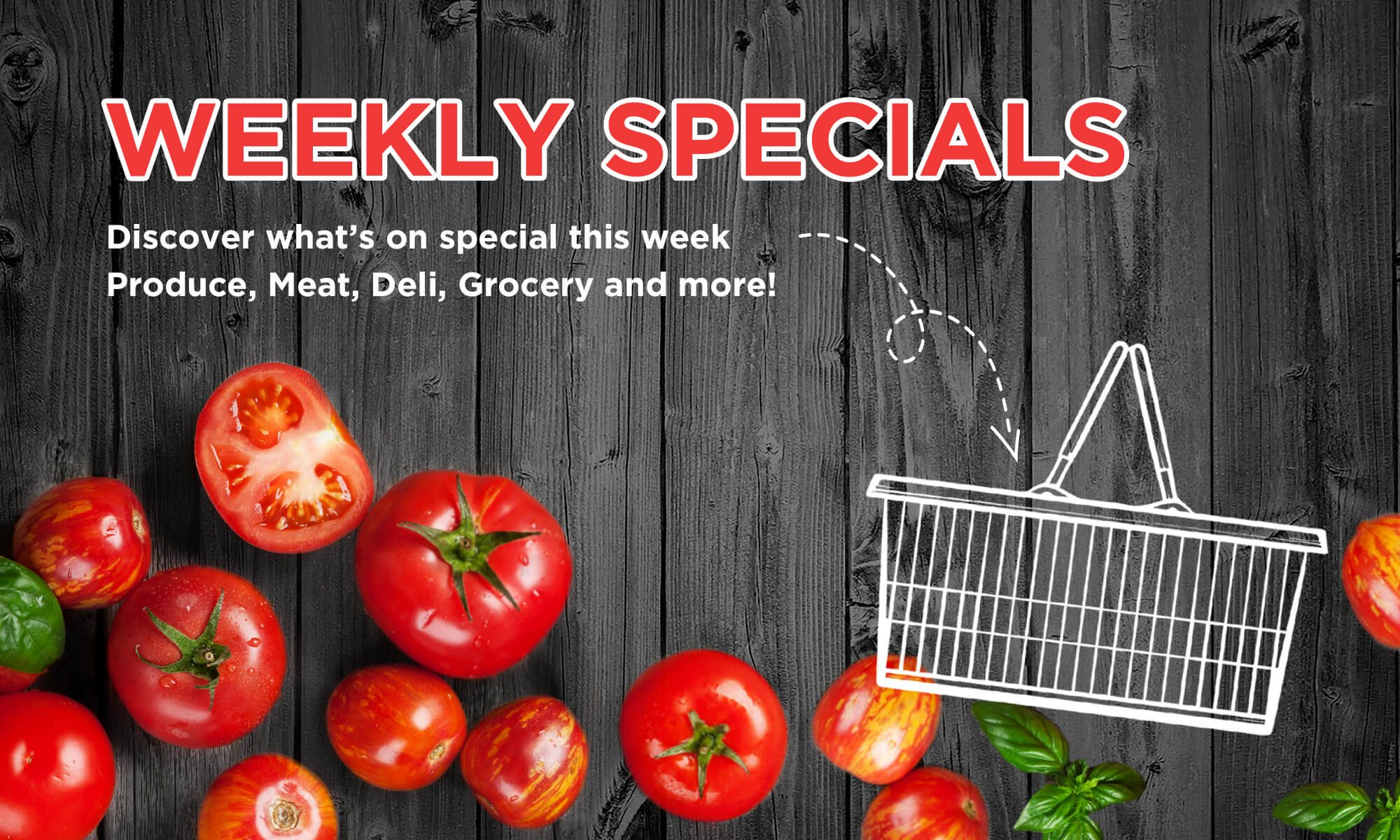 Weekly Flyer View our Weekly Flyer. Produce, Meat, Deli, Grocery and more!